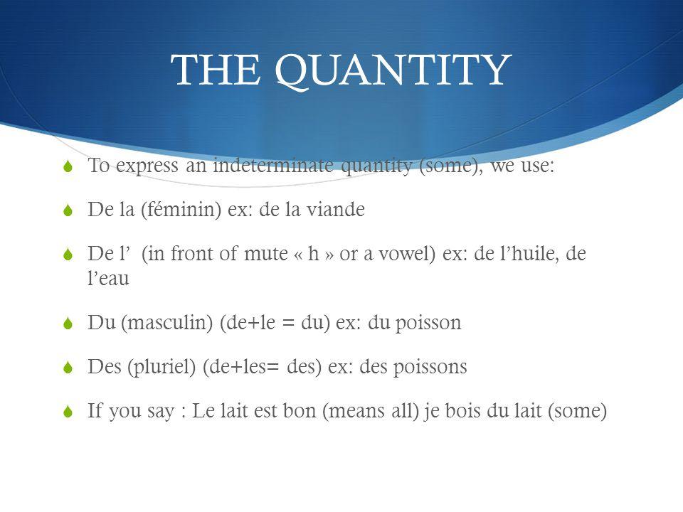 « DE » replace du, de la, de l, des when the quantity is expressed: Beaucoup de/d (a lot of) ex: je mange beaucoup de pommes Un peu de/d (a little of) Assez de/d (enough of) Un morceau de/d (a piece of) Une cuillerée de/d (a spoon of) Un paquet de/d ( a pack of)