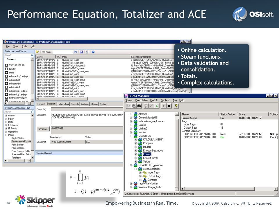 10 Empowering Business in Real Time. © Copyright 2009, OSIsoft Inc. All rights Reserved. Performance Equation, Totalizer and ACE Online calculation. S