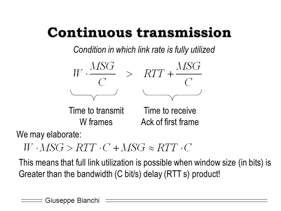 Giuseppe Bianchi Continuous transmission Time to transmit W frames Time to receive Ack of first frame Condition in which link rate is fully utilized W