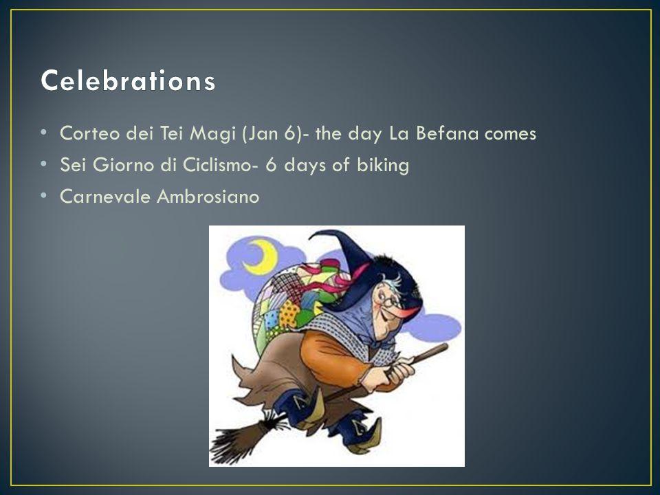 Corteo dei Tei Magi (Jan 6)- the day La Befana comes Sei Giorno di Ciclismo- 6 days of biking Carnevale Ambrosiano