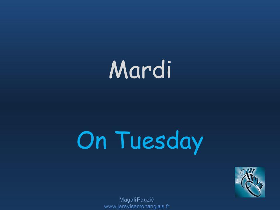 Magali Pauzié www.jerevisemonanglais.fr On Tuesday Mardi