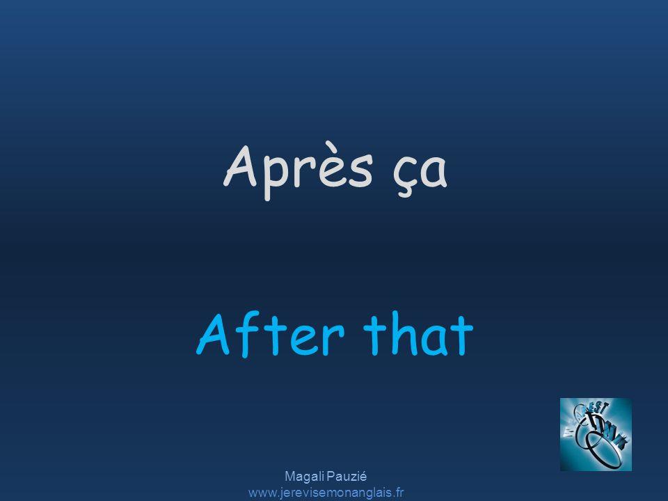 Magali Pauzié www.jerevisemonanglais.fr After that Après ça