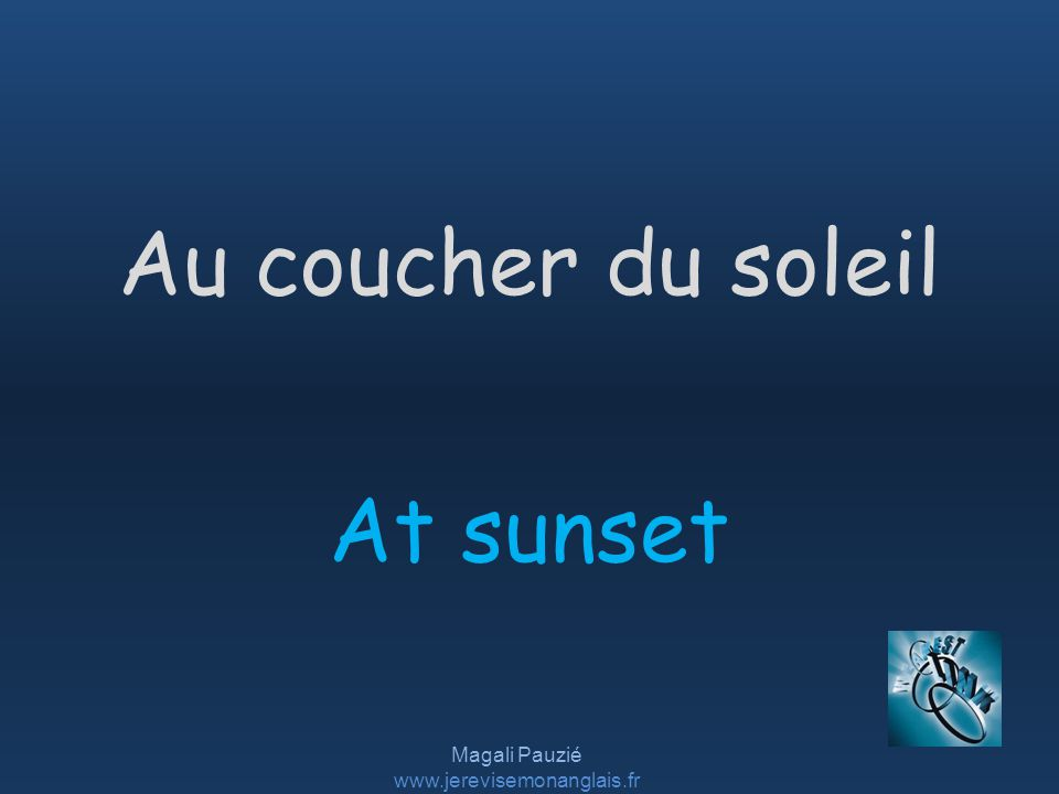 Magali Pauzié www.jerevisemonanglais.fr At sunset Au coucher du soleil