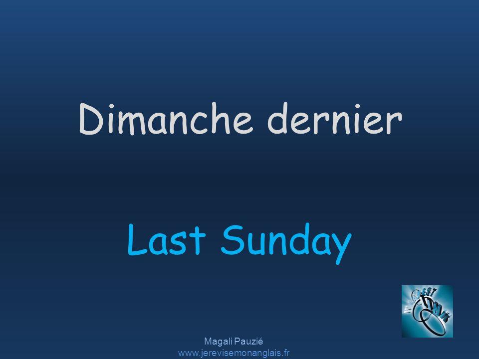Magali Pauzié www.jerevisemonanglais.fr Last Sunday Dimanche dernier