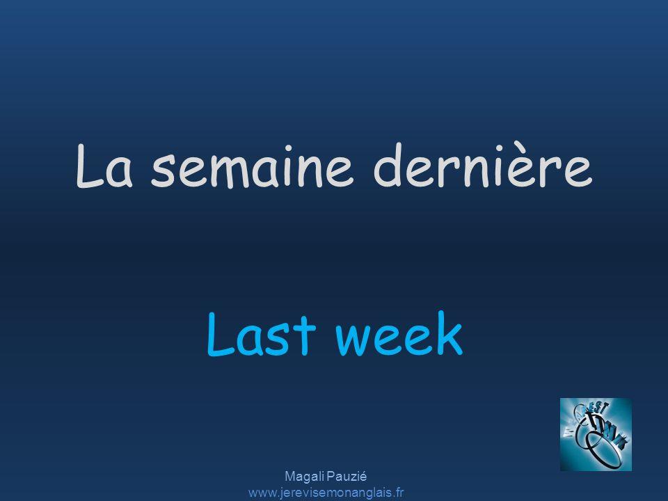 Magali Pauzié www.jerevisemonanglais.fr Last week La semaine dernière