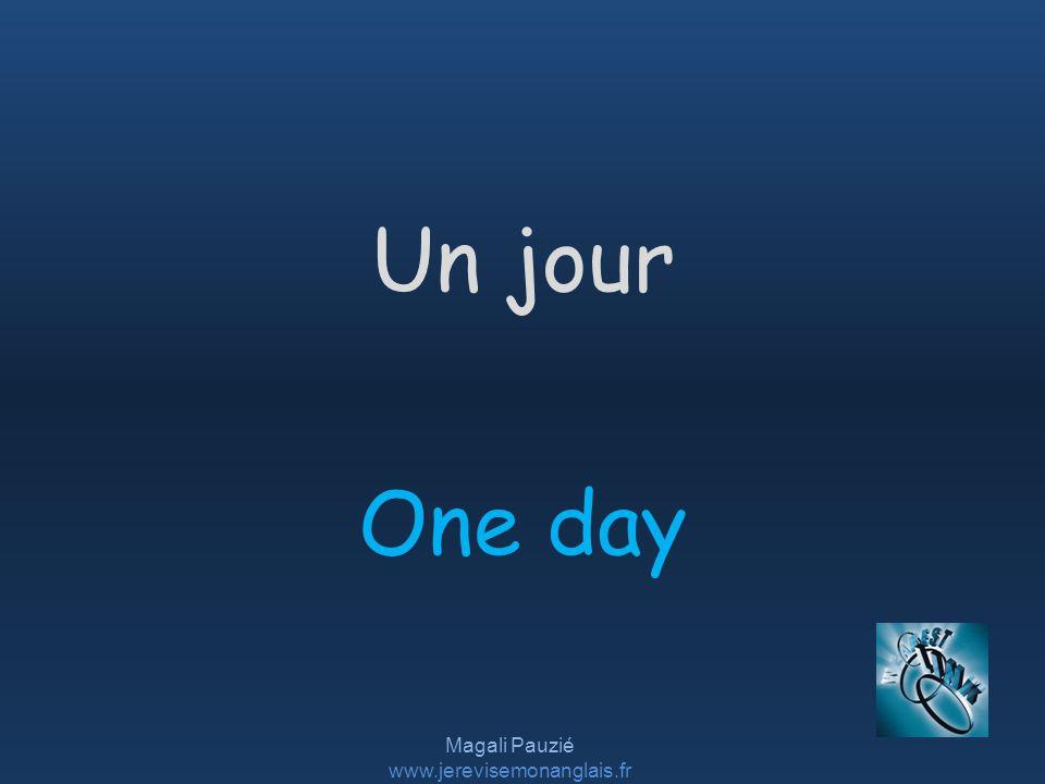 Magali Pauzié www.jerevisemonanglais.fr One day Un jour