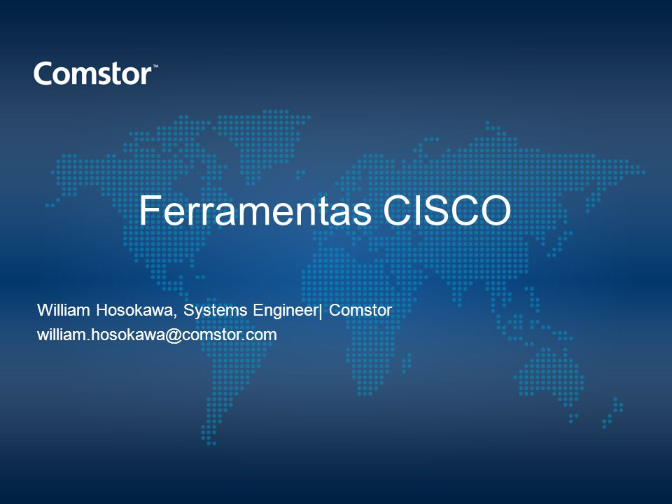 Ferramentas CISCO William Hosokawa, Systems Engineer| Comstor william.hosokawa@comstor.com