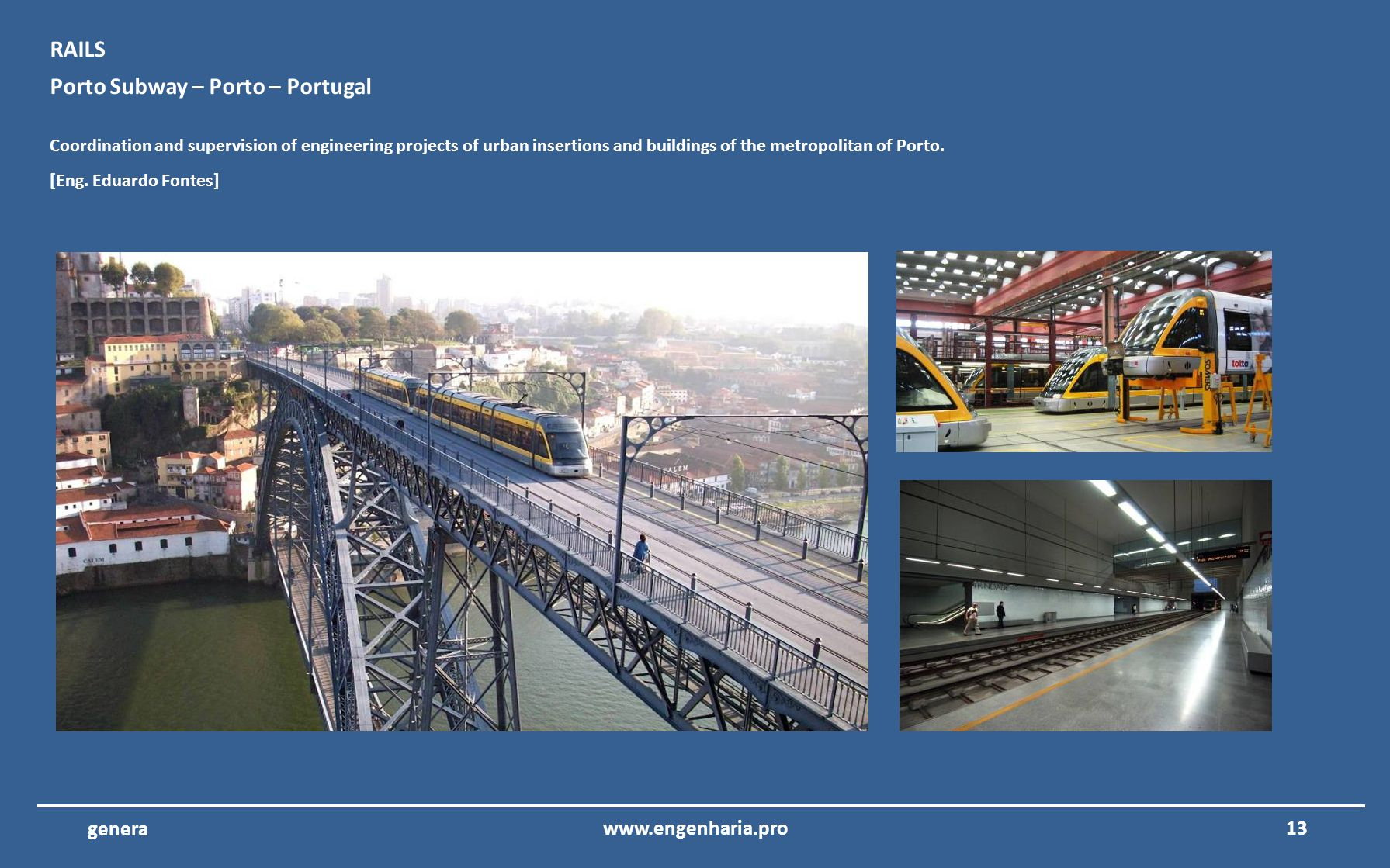 12www.engenharia.pro genera Porto Subway – Porto – Portugal Coordination and supervision of engineering projects of the control and operations buildin