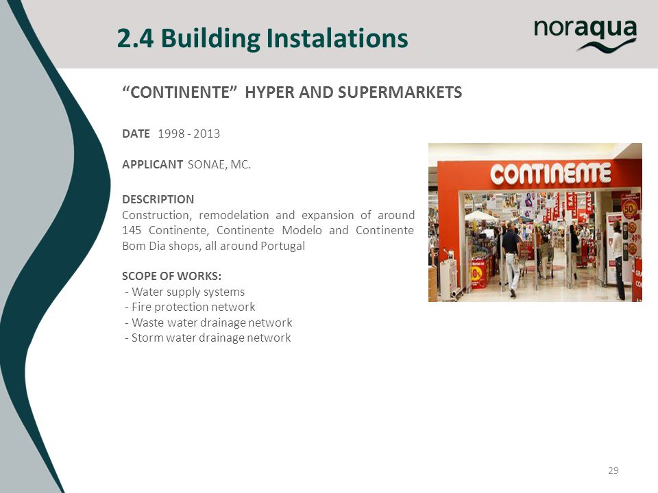 2.4 Building Instalations 29 CONTINENTE HYPER AND SUPERMARKETS DATE 1998 - 2013 APPLICANT SONAE, MC. DESCRIPTION Construction, remodelation and expans