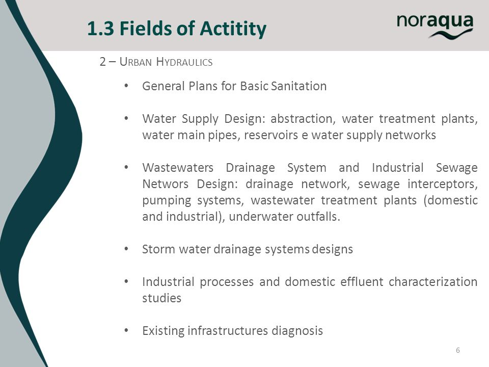 6 1.3 Fields of Actitity 2 – U RBAN H YDRAULICS General Plans for Basic Sanitation Water Supply Design: abstraction, water treatment plants, water mai