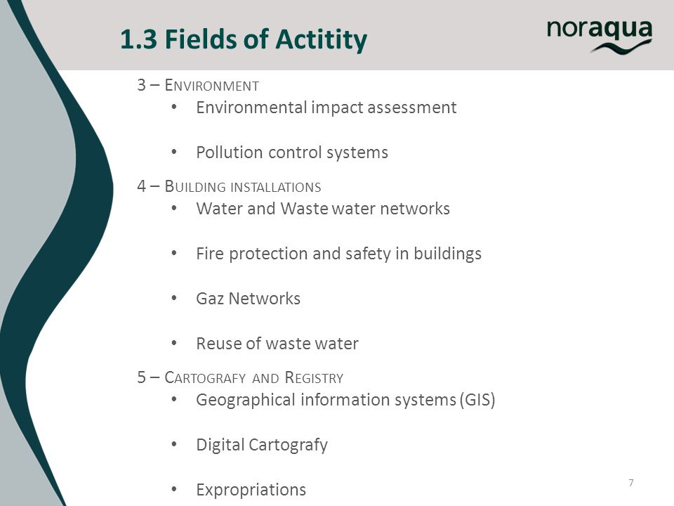 7 1.3 Fields of Actitity 3 – E NVIRONMENT Environmental impact assessment Pollution control systems 4 – B UILDING INSTALLATIONS Water and Waste water