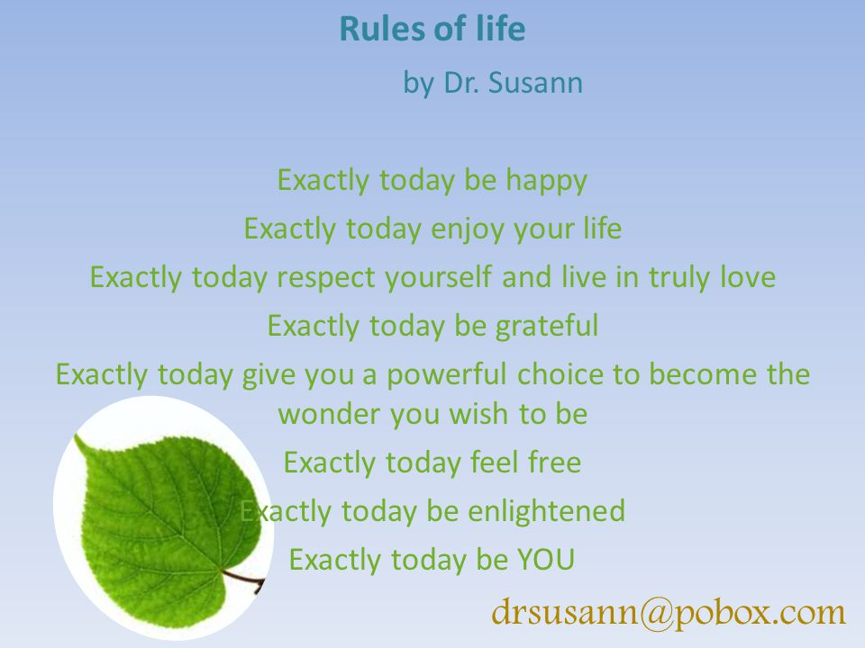 Rules of life by Dr. Susann Exactly today be happy Exactly today enjoy your life Exactly today respect yourself and live in truly love Exactly today b