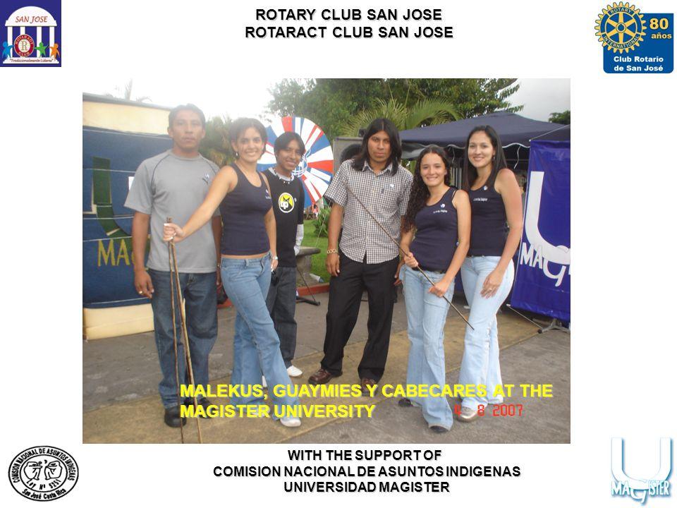ROTARY CLUB SAN JOSE ROTARACT CLUB SAN JOSE WITH THE SUPPORT OF COMISION NACIONAL DE ASUNTOS INDIGENAS UNIVERSIDAD MAGISTER MALEKUS, GUAYMIES Y CABECARES AT THE MAGISTER UNIVERSITY