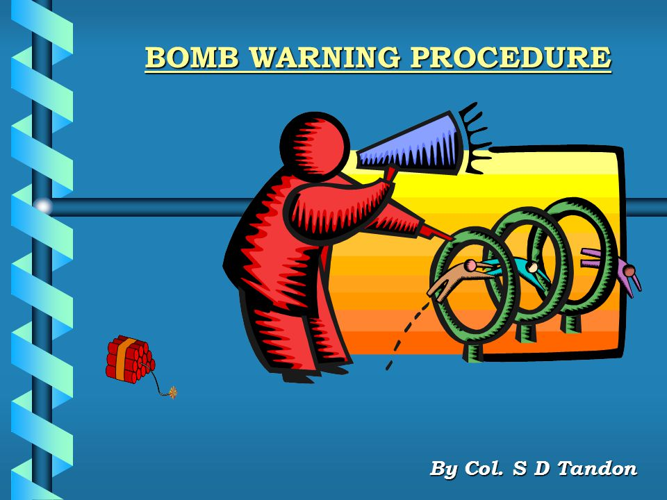 BOMB WARNING PROCEDURE By Col. S D Tandon