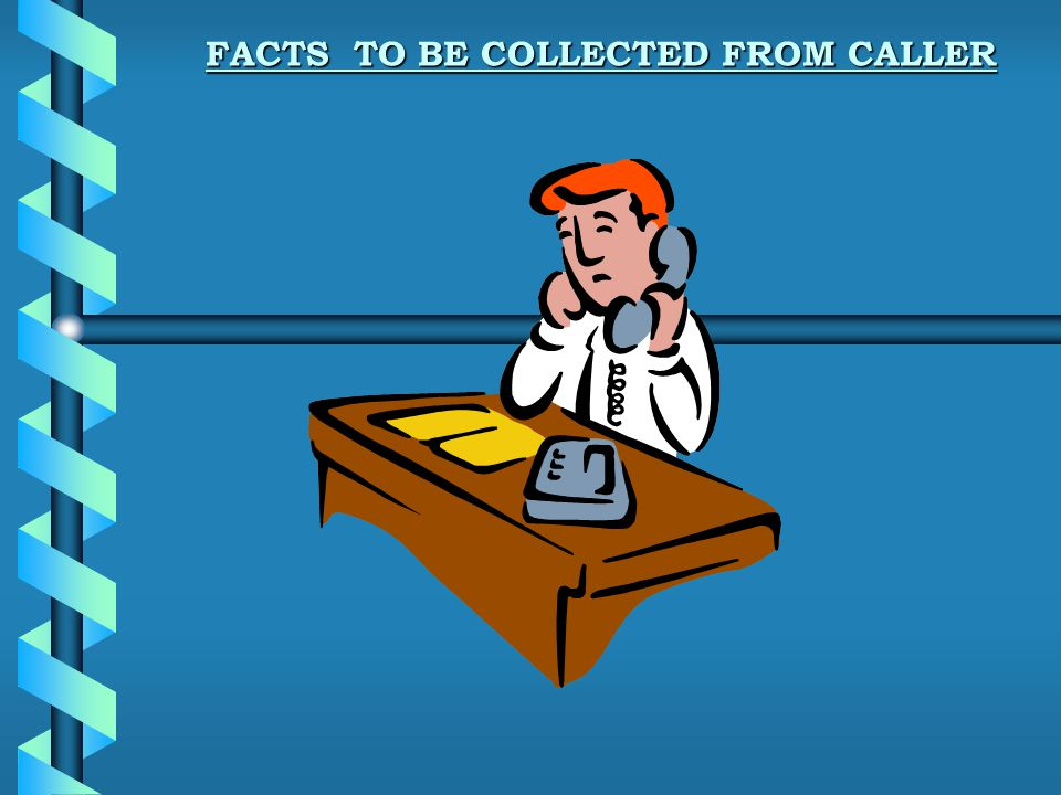 FACTS TO BE COLLECTED FROM CALLER