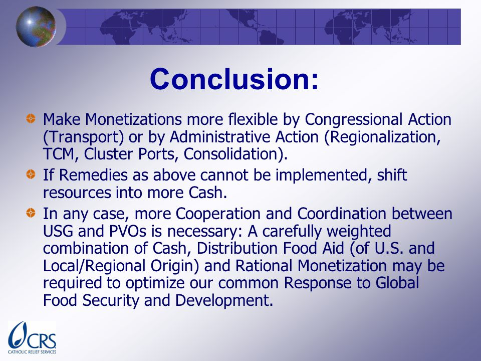 Conclusion: Make Monetizations more flexible by Congressional Action (Transport) or by Administrative Action (Regionalization, TCM, Cluster Ports, Consolidation).