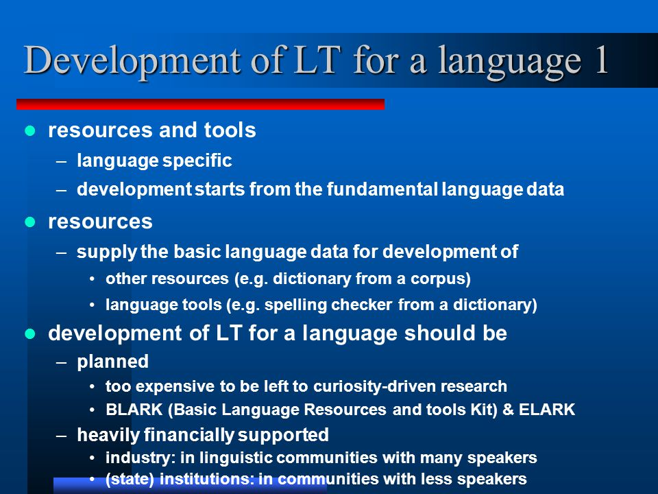 Development of LT for a language 1 resources and tools –language specific –development starts from the fundamental language data resources –supply the