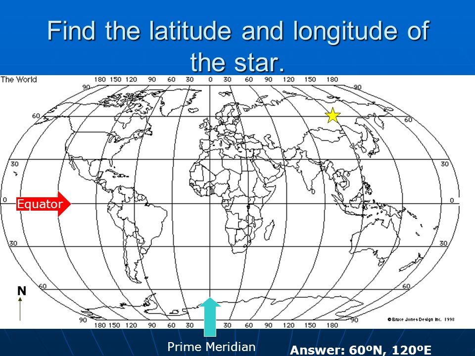 Find the latitude and longitude of the star. N Prime Meridian Equator Answer: 60ºN, 120ºE