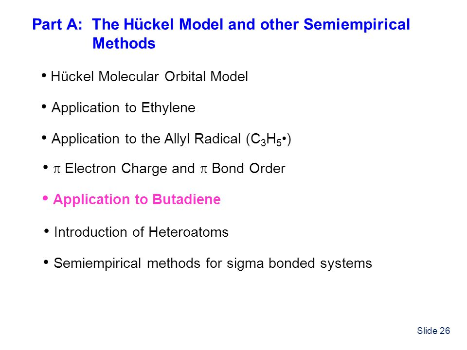Slide 26 Part A: The Hückel Model and other Semiempirical Methods Hückel Molecular Orbital Model Application to Ethylene Application to the Allyl Radi