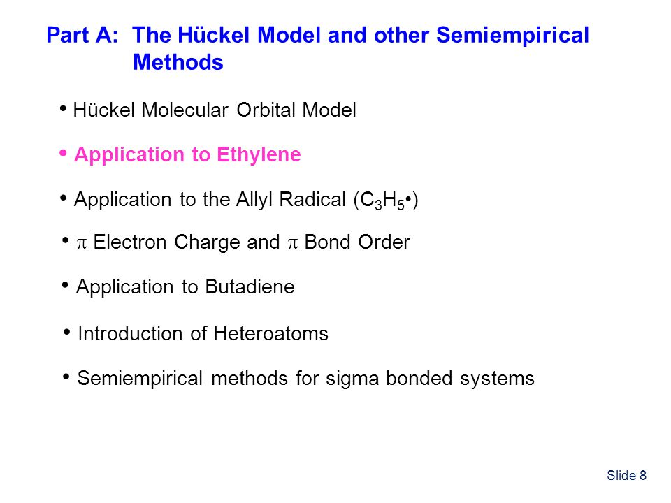 Slide 8 Part A: The Hückel Model and other Semiempirical Methods Hückel Molecular Orbital Model Application to Ethylene Application to the Allyl Radic