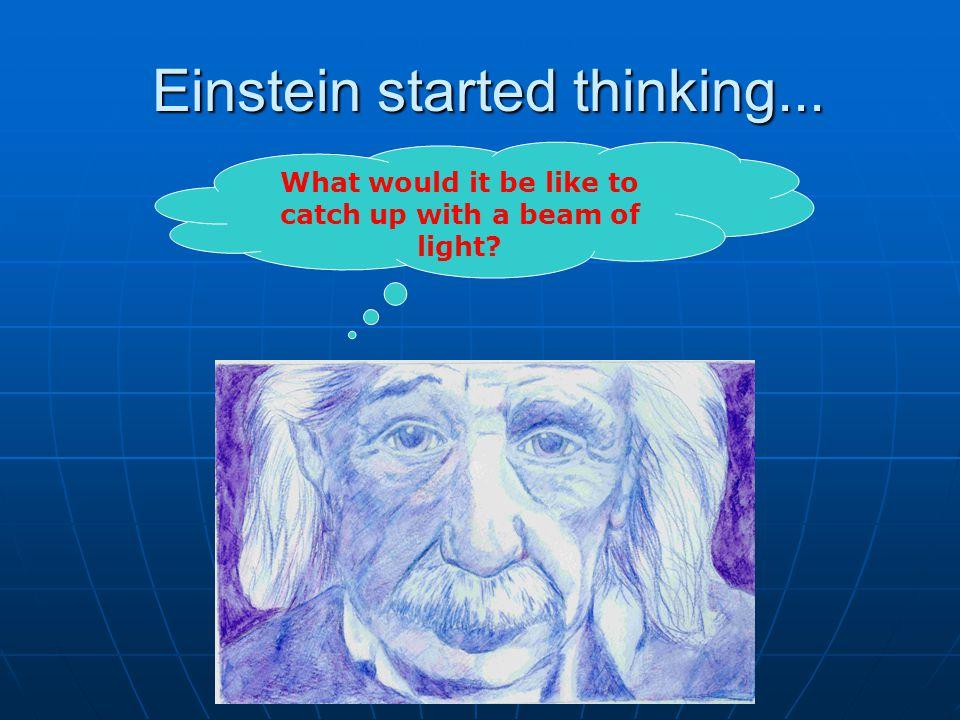 Einstein started thinking...Einstein started thinking...