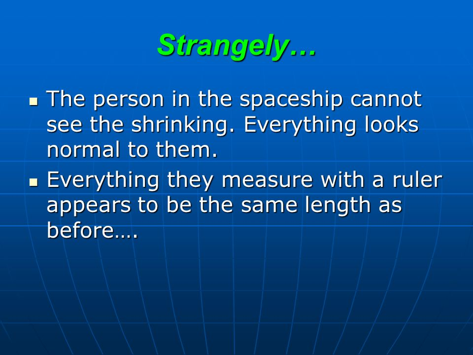 Strangely… The person in the spaceship cannot see the shrinking.