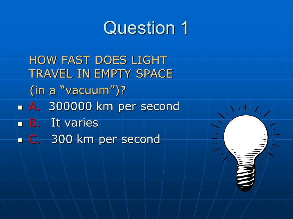 Question 1 HOW FAST DOES LIGHT TRAVEL IN EMPTY SPACE (in a vacuum).