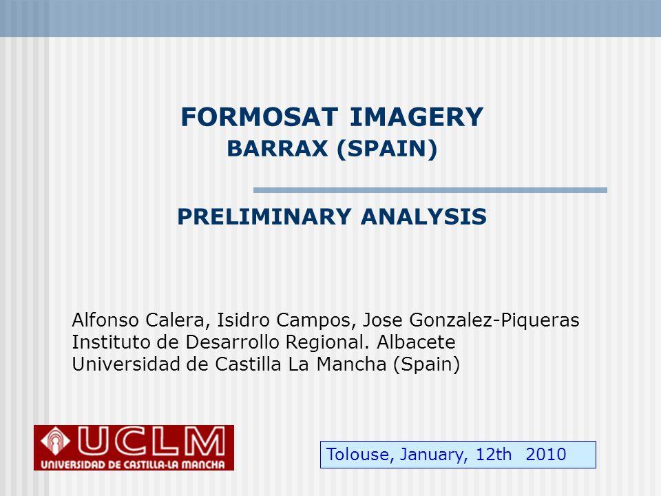 FORMOSAT IMAGERY BARRAX (SPAIN) PRELIMINARY ANALYSIS Alfonso Calera, Isidro Campos, Jose Gonzalez-Piqueras Instituto de Desarrollo Regional.