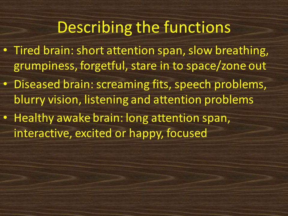 Describing the functions Working healthy brain Diseased brain Tired brain