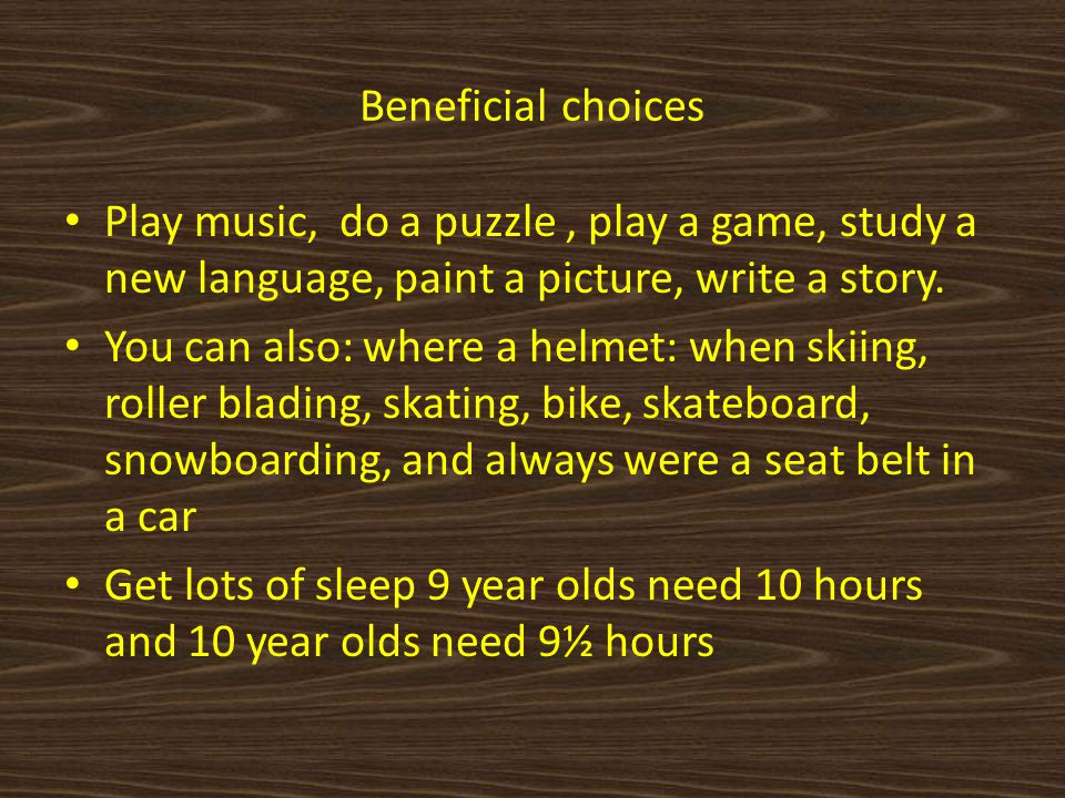 Beneficial choices Play music, do a puzzle, play a game, study a new language, paint a picture, write a story.