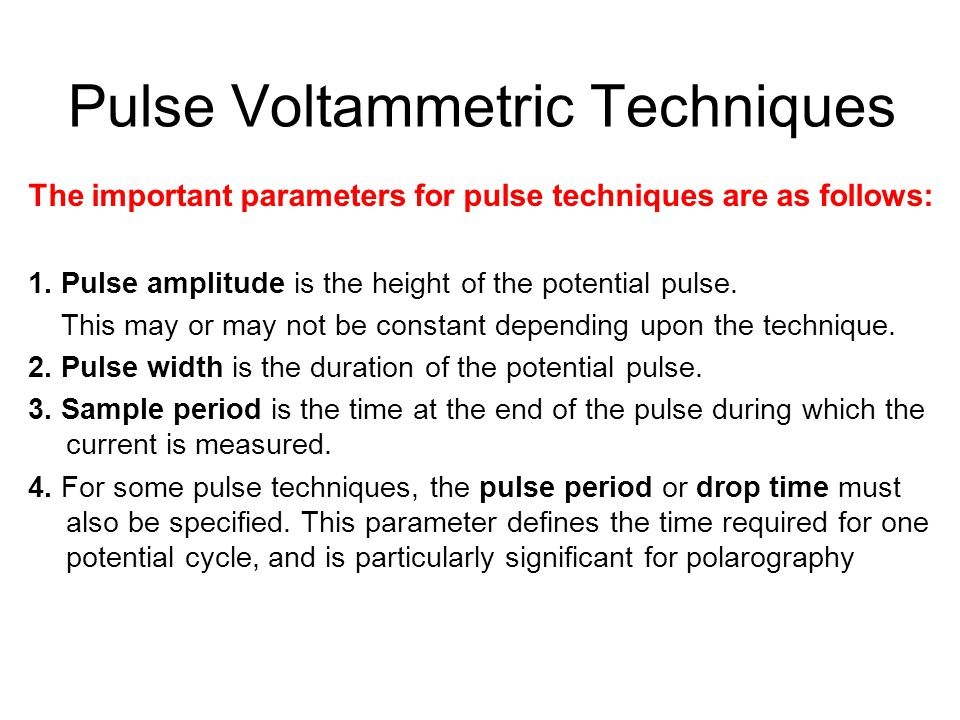 Pulse Voltammetric Techniques The important parameters for pulse techniques are as follows: 1. Pulse amplitude is the height of the potential pulse. T