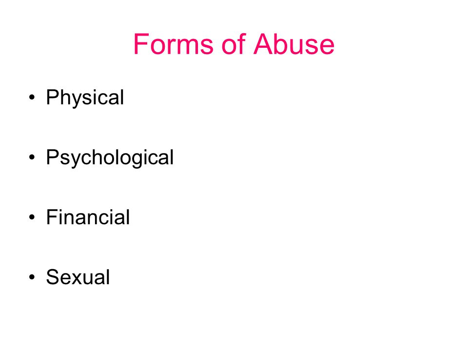 Forms of Abuse Physical Psychological Financial Sexual