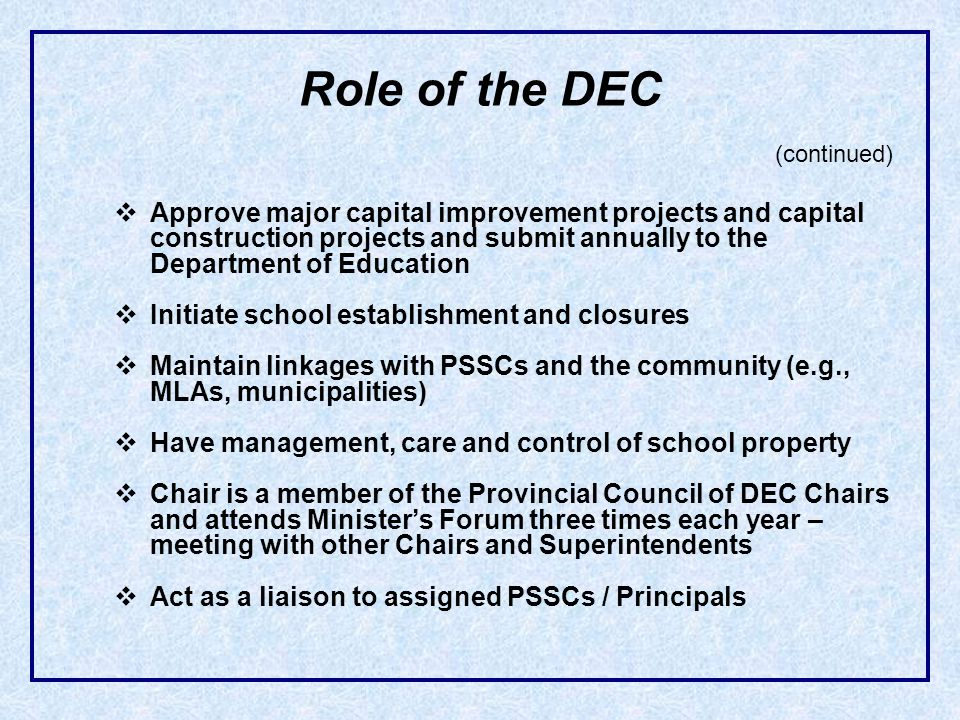 Role of the DEC (continued) Approve major capital improvement projects and capital construction projects and submit annually to the Department of Educ