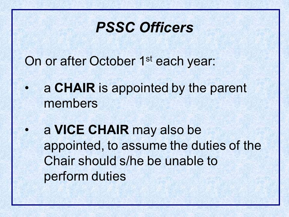 On or after October 1 st each year: a CHAIR is appointed by the parent members a VICE CHAIR may also be appointed, to assume the duties of the Chair s
