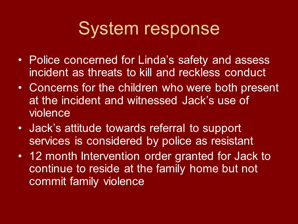 Summary of Jacks comprehensive assessment ratings Rarely threatened to do something to hurt her Occasionally made her afraid by using gestures or looks and rarely in front of the children Frequently screamed and yelled at her Occasionally said things to scare her Occasionally smashed and threw things Occasionally put Linda down, called her names and criticised her and rarely in front of the children Rarely checked up on her Rarely tried to make her feel guilty about the children and her parenting
