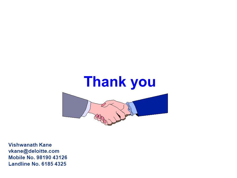 Thank you Vishwanath Kane vkane@deloitte.com Mobile No. 98190 43126 Landline No. 6185 4325