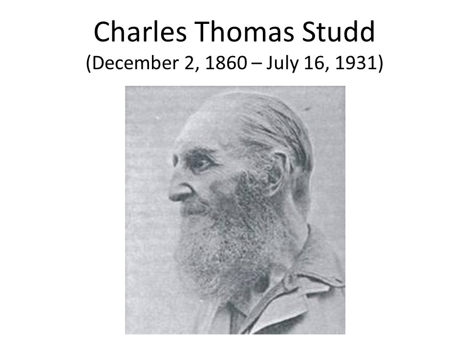Charles Thomas Studd (December 2, 1860 – July 16, 1931)