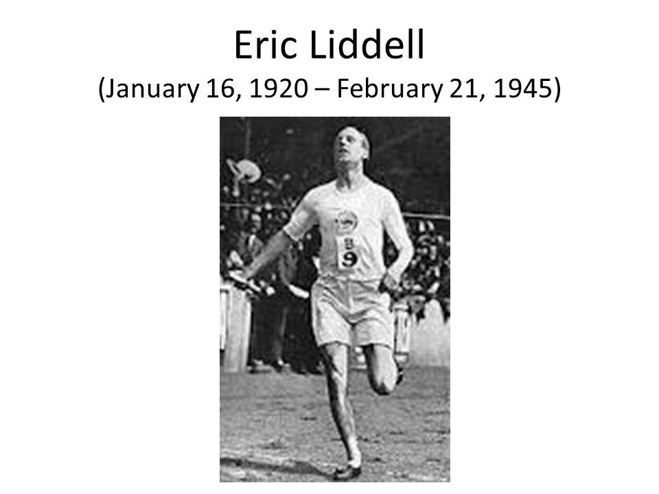 Eric Liddell (January 16, 1920 – February 21, 1945)