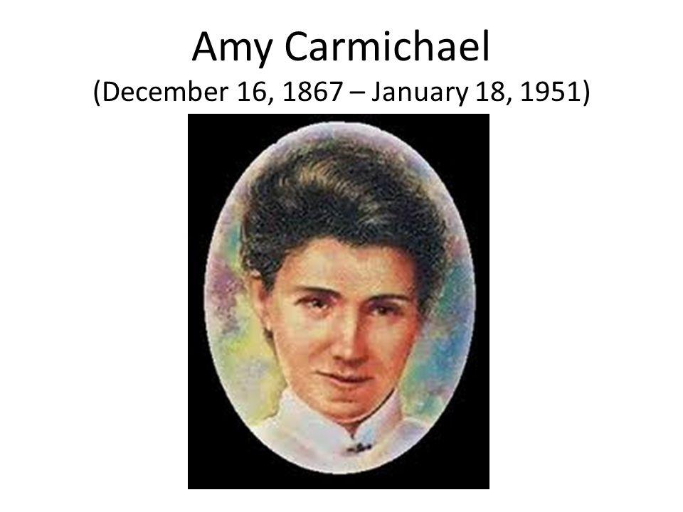 Amy Carmichael (December 16, 1867 – January 18, 1951)