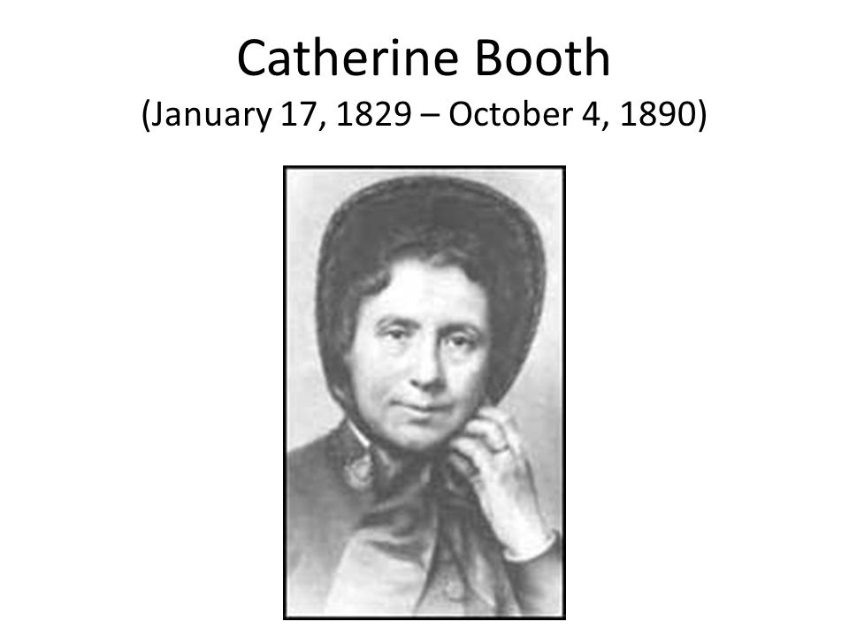 Catherine Booth (January 17, 1829 – October 4, 1890)