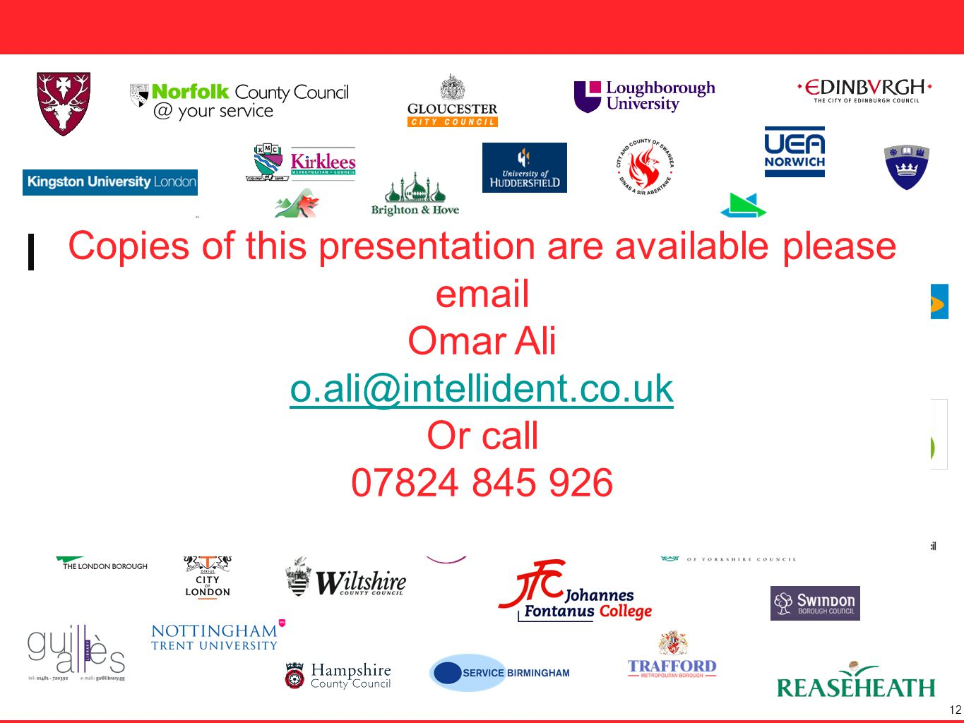 12 450 Copies of this presentation are available please email Omar Ali o.ali@intellident.co.uk Or call 07824 845 926