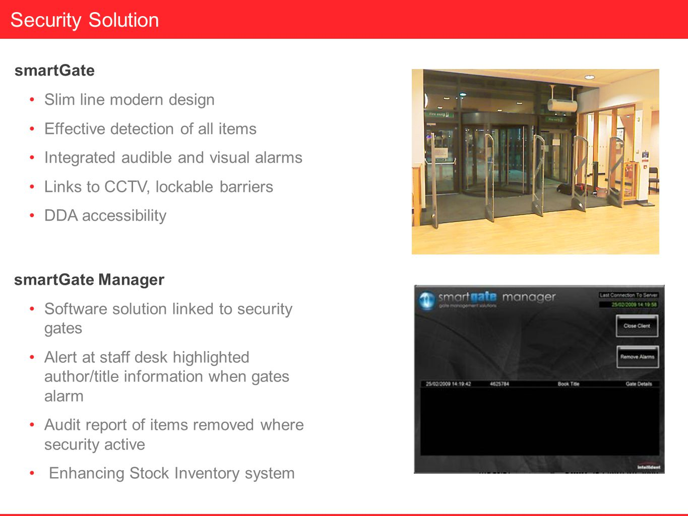 Security Solution smartGate Slim line modern design Effective detection of all items Integrated audible and visual alarms Links to CCTV, lockable barr