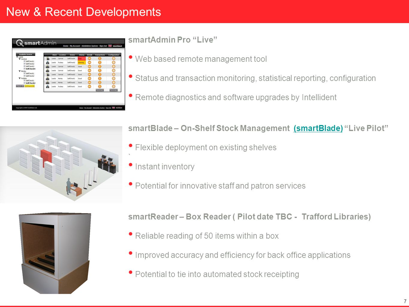 New & Recent Developments 7 smartAdmin Pro Live Web based remote management tool Status and transaction monitoring, statistical reporting, configurati