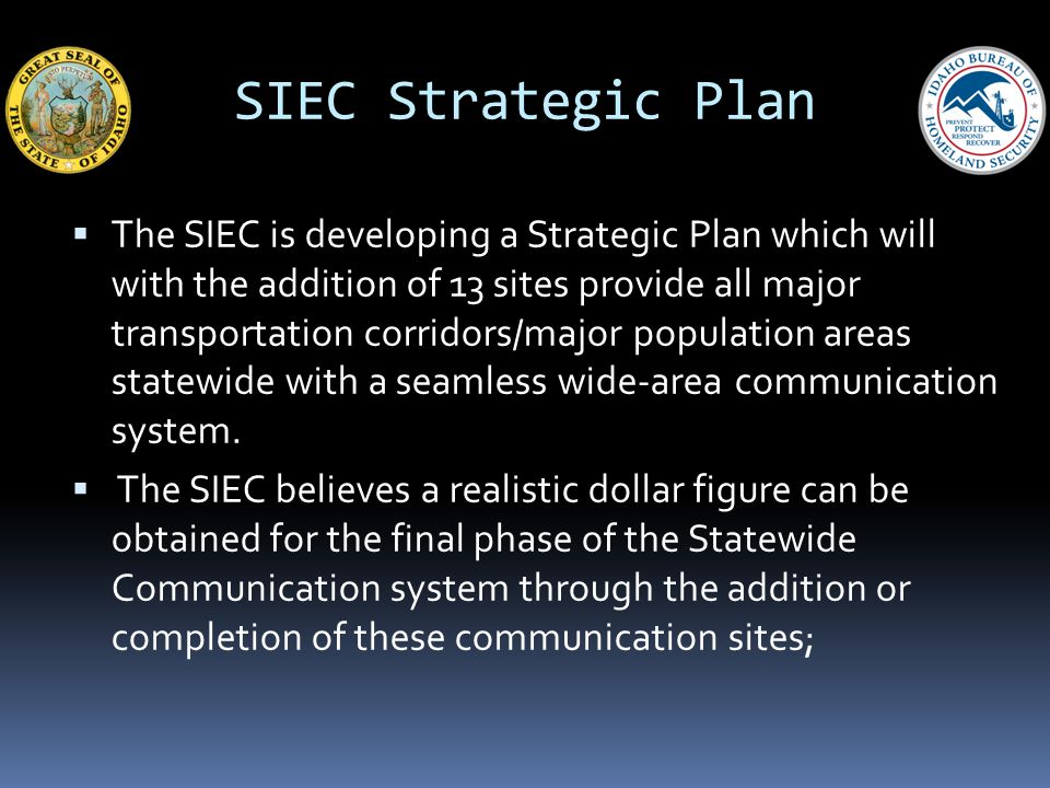 SIEC Strategic Plan The SIEC is developing a Strategic Plan which will with the addition of 13 sites provide all major transportation corridors/major