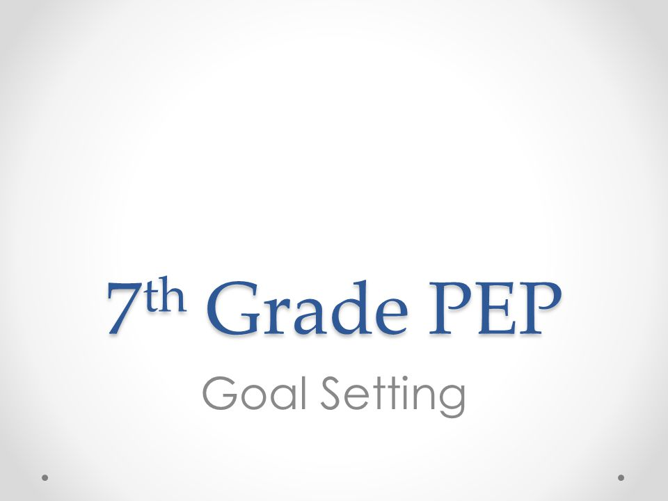 7 th Grade PEP Goal Setting