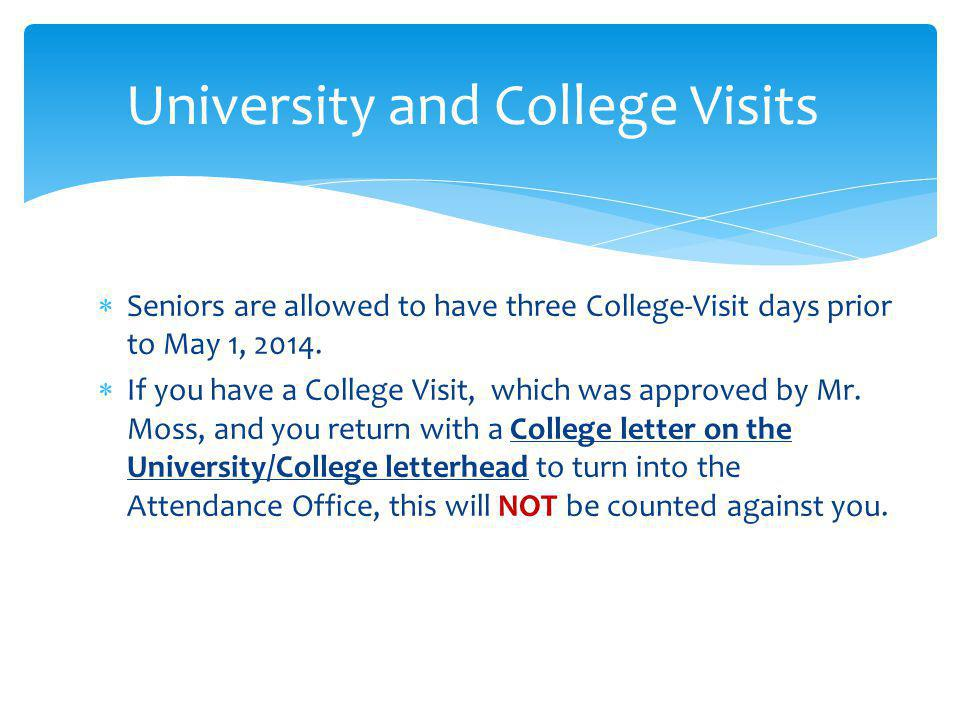 Seniors are allowed to have three College-Visit days prior to May 1, 2014. If you have a College Visit, which was approved by Mr. Moss, and you return