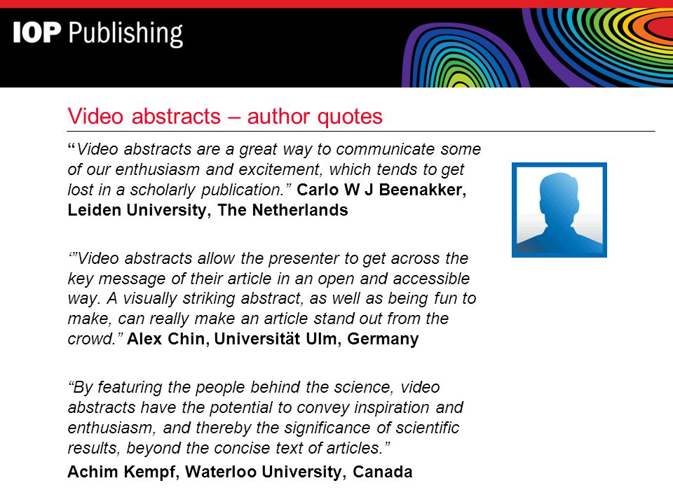 Video abstracts – author quotes Video abstracts are a great way to communicate some of our enthusiasm and excitement, which tends to get lost in a sch