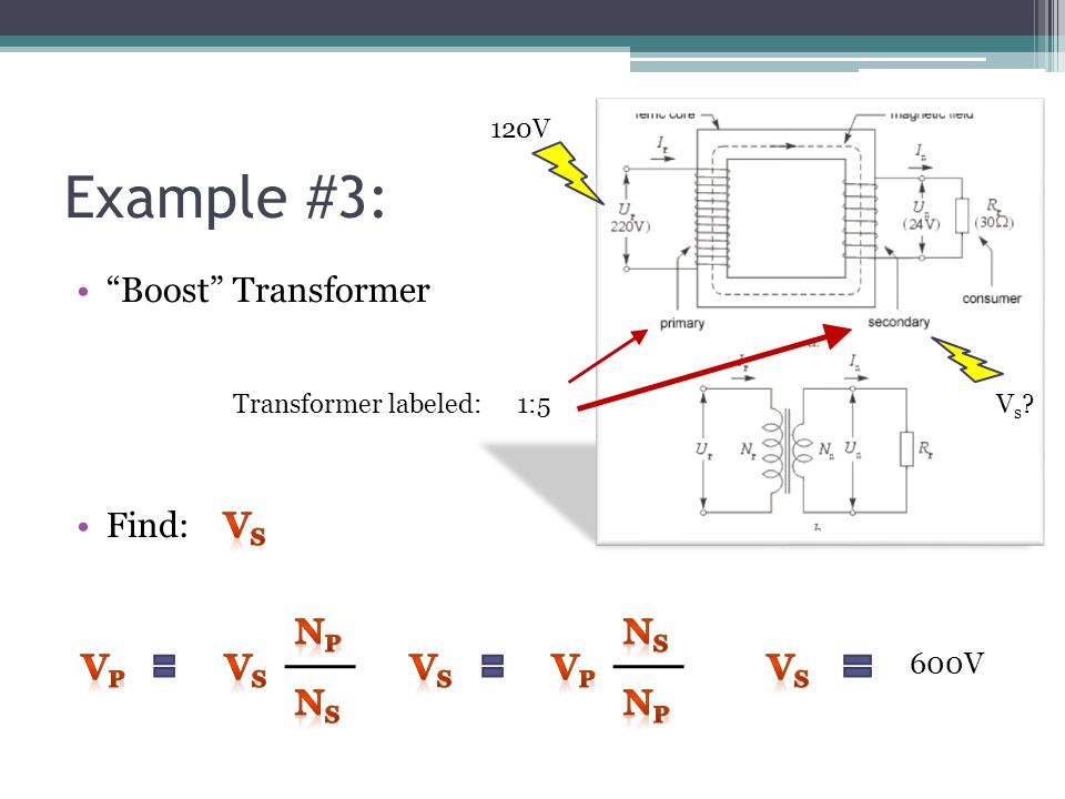 Example #3: Boost Transformer Find: 1:5Transformer labeled: 120V Vs?Vs? 600V