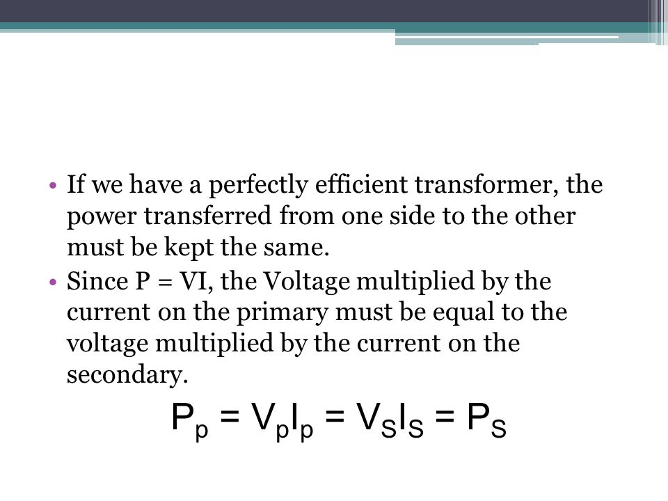 If we have a perfectly efficient transformer, the power transferred from one side to the other must be kept the same. Since P = VI, the Voltage multip
