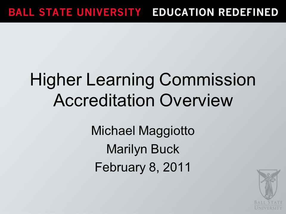 Michael Maggiotto Marilyn Buck February 8, 2011 Higher Learning Commission Accreditation Overview